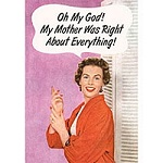 Mother Was Right Greeting Card