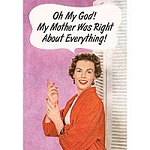 My Mother Was Right Fridge Magnet